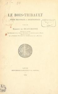 de Beauchesne - Le Bois-Thibault - Étude historique et archéologique.