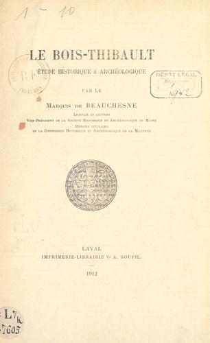 Le Bois-Thibault. Étude historique et archéologique