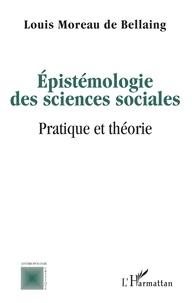 De bellaing louis Moreau - Epistémologie des sciences sociales - Pratique et théorie.