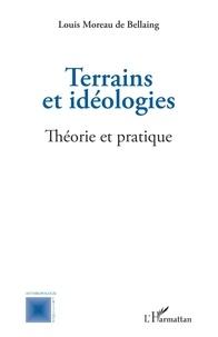 De bellaing louis Moreau - Terrains et idéologies - Théorie et pratique.