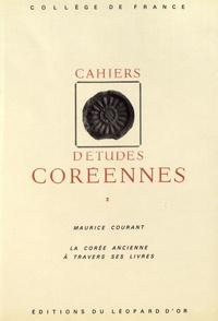 Maurice Courant - Cahiers d'études coréennes N° 2 : La Corée ancienne à travers ses livres.