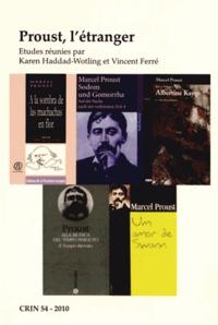 Karen Haddad-Wotling et Vincent Ferré - CRIN N° 54/2010 : Proust, l'étranger.