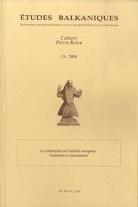 Georgia Kourtessi-Philippakis - Etudes balkaniques Cahiers Pierre Belon N° 15/2008 : La préhistoire du Sud-Est européen : traditions et innovations.