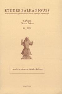 Raïa Zaimova - Etudes balkaniques Cahiers Pierre Belon N° 16/2009 : La culture ottomane dans les Balkans.
