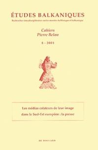 André Guillou - Etudes balkaniques Cahiers Pierre Belon N° 8/2001 : Les médias créateurs de leur image dans le Sud-Est européen : la presse.