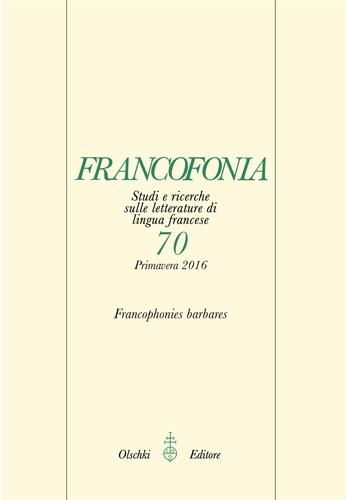 Nicolas Hossard et Maria Chiara Gnocchi - Francofonia N° 70, printemps 201 : Francophonies barbares.