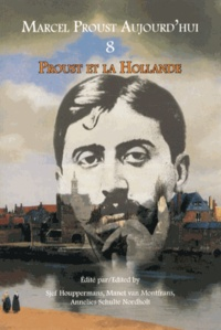 Sjef Houppermans et Manet Van Montfrans - Marcel Proust aujourd'hui N° 8 : Proust et la Hollande.