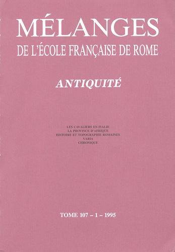 Anne-Marie Adam - Mélanges de l'Ecole française de Rome Tome 107/1/1995 : Antiquité - Les cavaliers en Italie ; La province d'Afrique ; Histoire et topographie romaines.