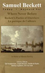 Sjef Houppermans et Angela Moorjani - Samuel Beckett Today/Aujourd'hui N° 21 : Where Never Before - Beckett's Poetics of Elsewhere, La Poetique de L'ailleurs.