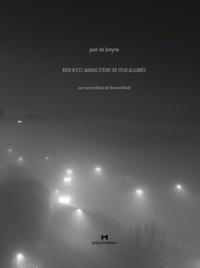De breye Jean - RIEN N'EST JAMAIS ÉTEINT DE FEUX ALLUMÉS.