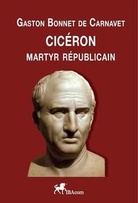De carnavet g Bonnet - CICÉRON, Martyr républicain.