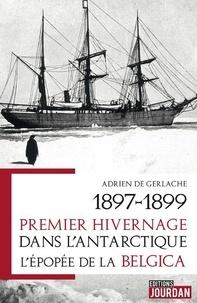 De gomery adrien de Gerlache - 1897-1899. Premier hivernage dans l'Antarctique - L'épopée de la Belgica.