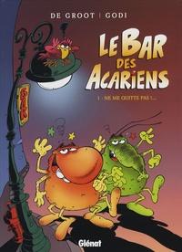 De Groot et  Godi - Le Bar des Acariens Tome 1 : Ne me quitte pas !....