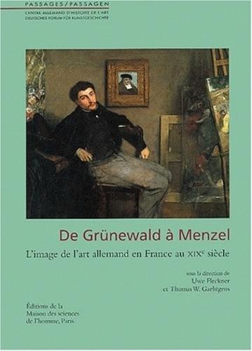 Uwe Fleckner - De Grünewald à Menzel - L'image de l'art allemand en France au XIXe siècle.
