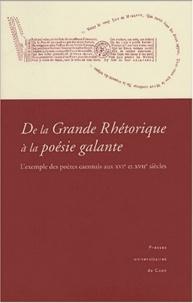 Marie-Gabrielle Lallemand - De la Grande Rhétorique à la poésie galante - L'exemple des poètes caennais aux XVIe et XVIIe siècles.