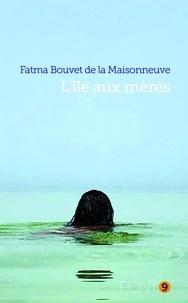 De la maisonneuve fatma Bouvet - L'île aux mères.