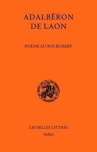 De laon Adalberon et Claude Carozzi - Poème au roi Robert.