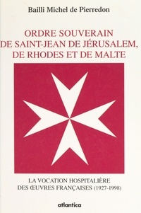 De pierredon Bailli - L'ordre souverain de  saint-jean de jerusalem, de rhodes et de malte.