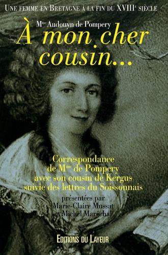 De Pompery et Marie-Claire Le Moigne- Mussat - A mon cher cousin... - Une femme en Bretagne à la fin du XVIIIe siècle.