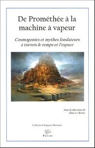 Aline Le Berre - De Prométhée à la machine à vapeur - Cosmogonies et mythes fondateurs à travers le temps et l'espace.