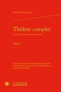 de Rayssiguier - Théâtre complet - Tome 1.