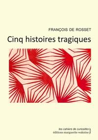 De rosset Francois - Cinq Histoires Tragiques.