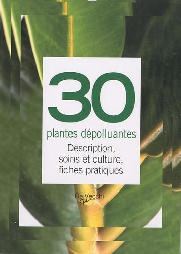 De Vecchi - 30 plantes dépolluantes - Description, soins et culture, fiches pratiques.