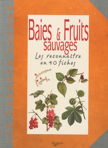 De Vecchi - Baies et Fruits sauvages - Les reconnaître en 40 fiches.