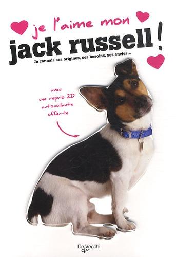 De Vecchi - Je l'aime mon Jack Russel ! - Tout ce que je dois savoir pour le rendre heureux.