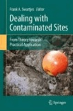 Frank A. Swartjes - Dealing with Contaminated Sites: From Theory Towards Practical Application.