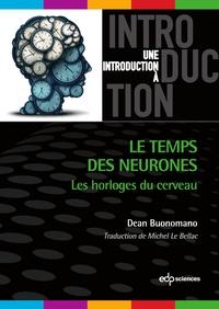 Dean Buonomano - Le temps des neurones - Les horloges du cerveau.