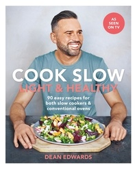 Dean Edwards - Cook Slow: Light & Healthy - 90 easy recipes for both slow cookers & conventional ovens.