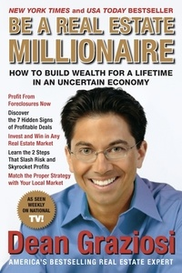 Dean Graziosi - Be a Real Estate Millionaire - How to Build Wealth for a Lifetime in an Uncertain Economy.