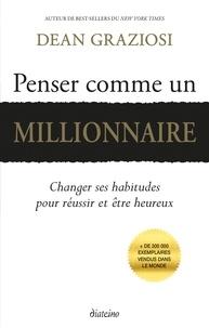 Dean Graziosi - Penser comme un millionnaire - Changer ses habitudes pour réussir et être heureux.