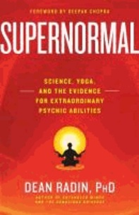 Dean Radin - Supernormal - Science, Yoga, and the Evidence for Extraordinary Psychic Abilities.