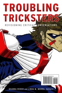 Deanna Reder et Linda M. Morra - Troubling Tricksters - Revisioning Critical Conversations.