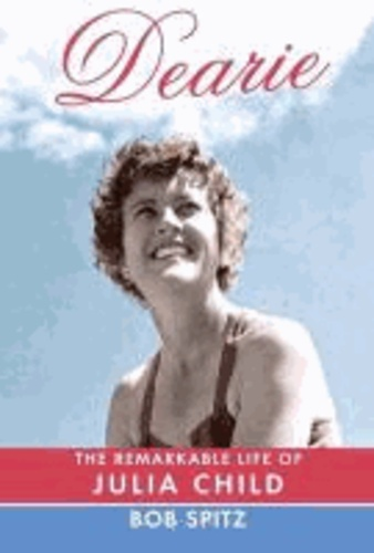 Dearie - The Remarkable Life of Julia Child.