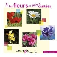 Debaisieux/leroy - Si les fleurs m'étaient contées - collection Les Carrés découvertes.