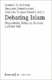 Debating Islam - Negotiating Religion, Europe, and the Self.