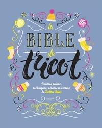 Debbie Bliss - Bible du tricot - L'ABC du tricot - 100 fiches techniques - 100 fiches de créations.