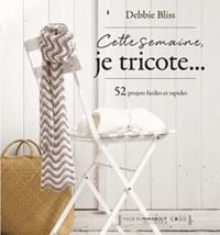 Debbie Bliss - Cette semaine, je tricote... - 52 projets de tricot toute l'année.