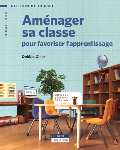 Debbie Diller - Aménager sa classe pour favoriser l'apprentissage.