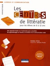 Debbie Diller - Les centres de littératie pour les élèves de 8 à 12 ans - Une approche basée sur l'autonomie pour consolider les apprentissages en lecture, en écriture et en communication orale.