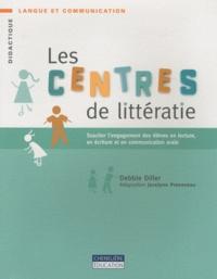 Debbie Diller - Les centres de littératie - Susciter l'engagement des élèves en lecture, en écriture et en communication orale.