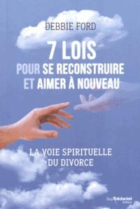 Debbie Ford - 7 lois pour se reconstruire et aimer à nouveau - La voie spirituelle du divorce.
