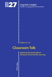 Debbie G.E. Ho - Classroom Talk - Exploring the Sociocultural Structure of Formal ESL Learning. Second Edition.