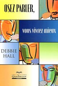 Debbie Hall - Osez parler, vous vivrez mieux.