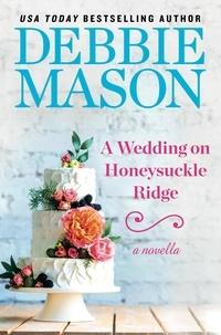 Debbie Mason - A Wedding on Honeysuckle Ridge - A Highland Falls Short Story.