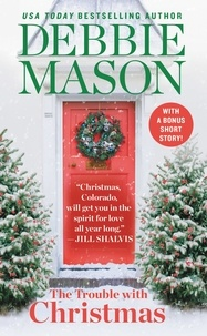 Debbie Mason - The Trouble with Christmas - The Feel-Good Holiday Read that Inspired Hallmark TV's Welcome to Christmas.