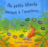 Debbie Tarbett - Dix petits têtards partent à l'aventure....